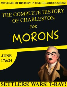 THE COMPLETE HISTORY OF CHARLESTON FOR MORONS @ Theatre 99 (280 Meeting Street)