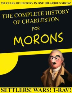 THE COMPLETE HISTORY OF CHARLESTON FOR MORONS (Masks are required) @ Theatre 99 (280 Meeting Street)